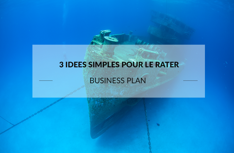 Business Plan - 3 idées pour le rater