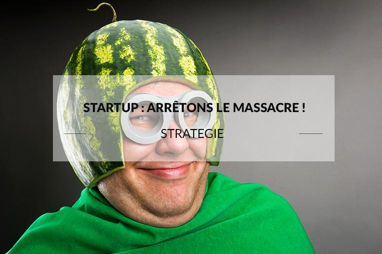 Startup : Arrêtons le massacre !